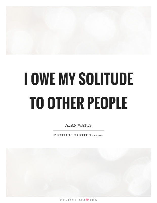 I owe my solitude to other people Picture Quote #1