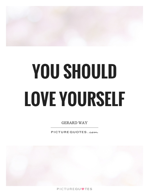You should love yourself Picture Quote #1