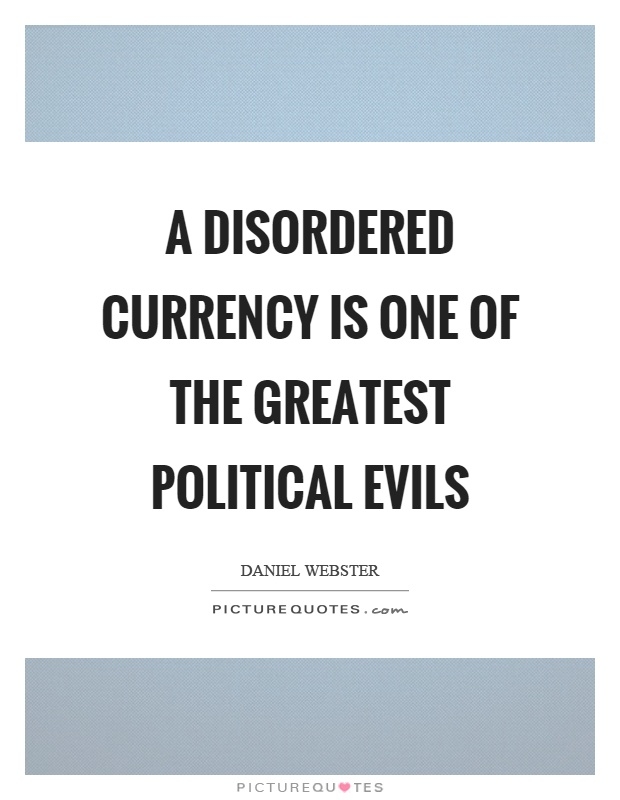 A disordered currency is one of the greatest political evils Picture Quote #1