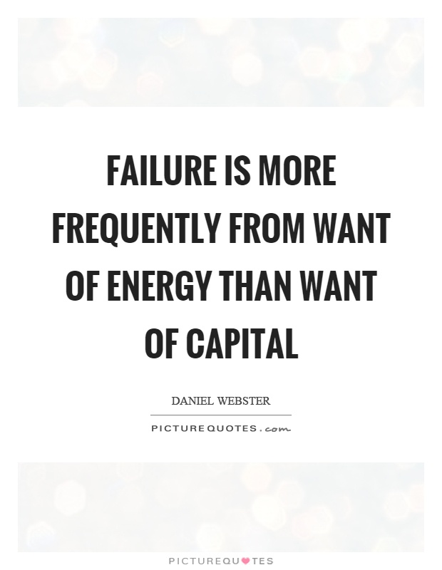 Failure is more frequently from want of energy than want of capital Picture Quote #1