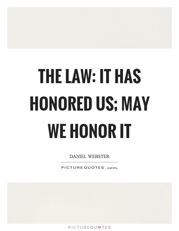 The law: it has honored us; may we honor it Picture Quote #1