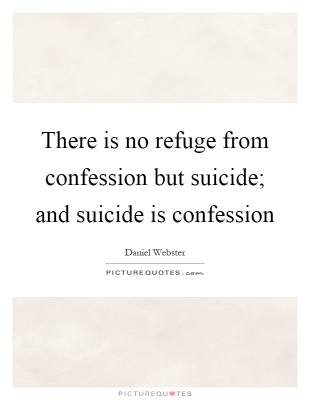 There is no refuge from confession but suicide; and suicide is confession Picture Quote #1
