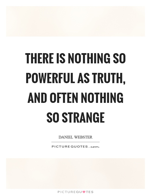 There is nothing so powerful as truth, and often nothing so strange Picture Quote #1