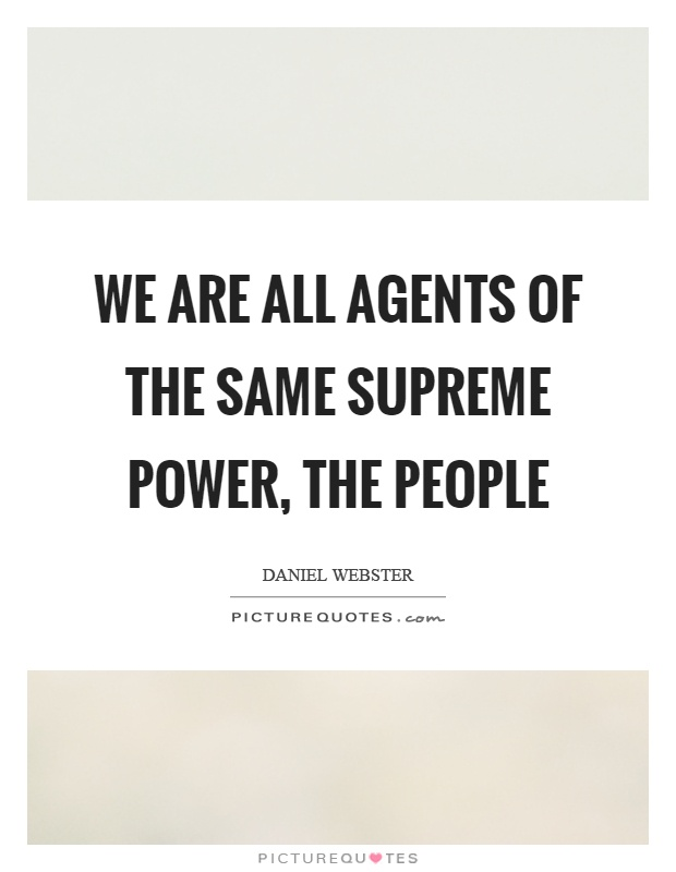 We are all agents of the same supreme power, the people Picture Quote #1