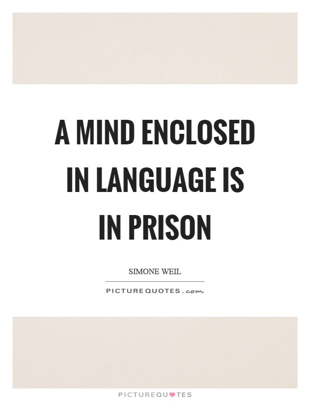 A mind enclosed in language is in prison Picture Quote #1