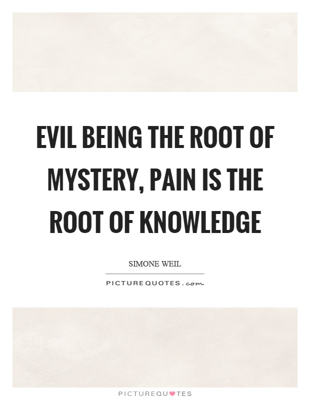 Evil being the root of mystery, pain is the root of knowledge Picture Quote #1