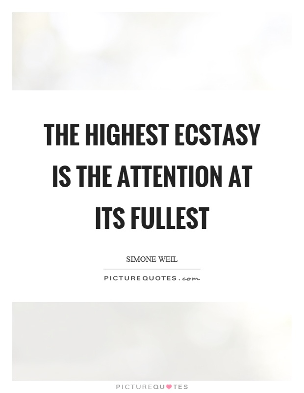 The highest ecstasy is the attention at its fullest Picture Quote #1