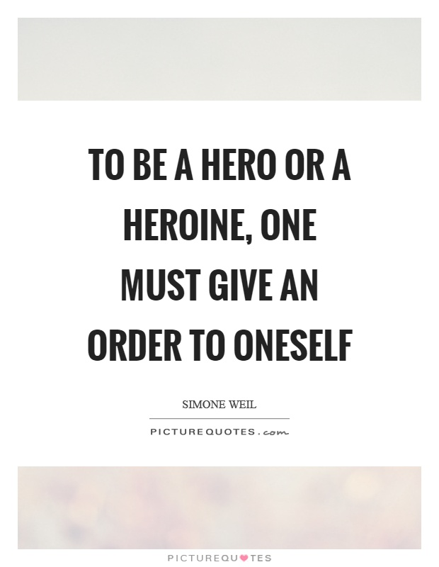 To be a hero or a heroine, one must give an order to oneself Picture Quote #1