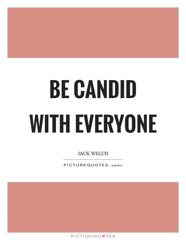 Be candid with everyone Picture Quote #1