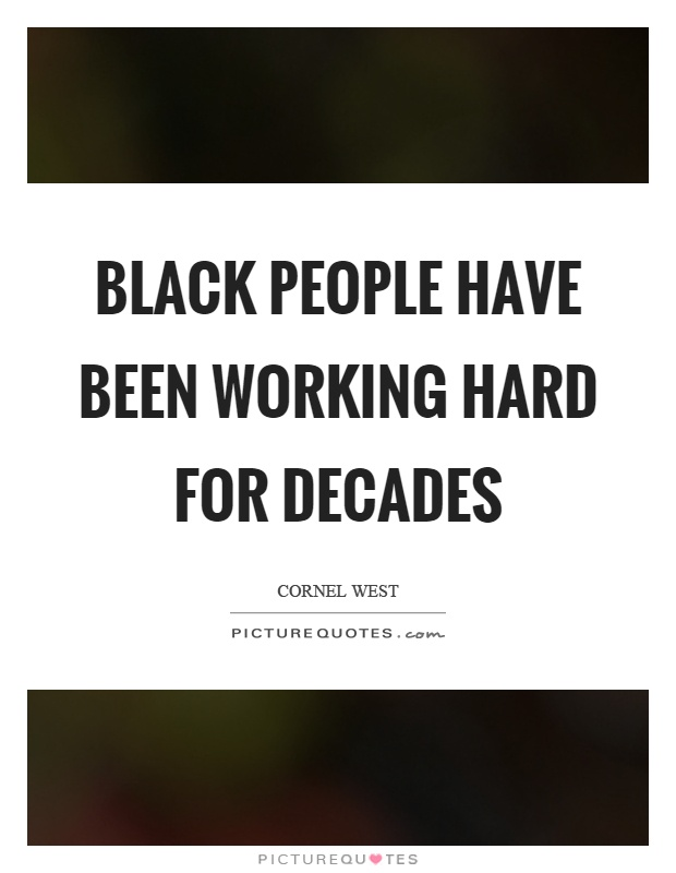 Black people have been working hard for decades Picture Quote #1