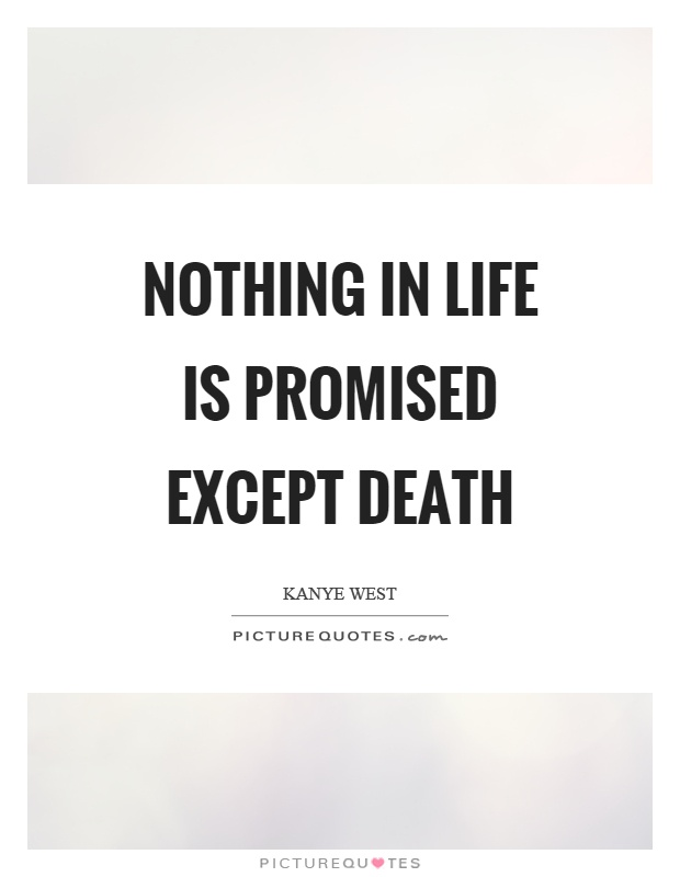 Nothing in life is promised except death Picture Quote #1