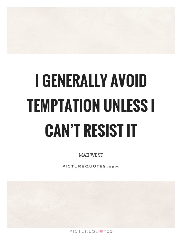 I generally avoid temptation unless I can't resist it Picture Quote #1