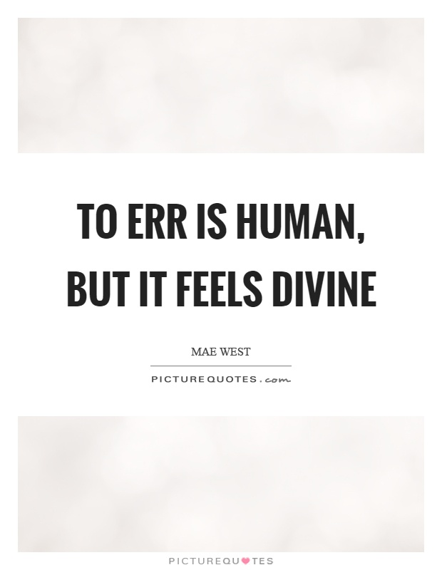To err is human, but it feels divine Picture Quote #1