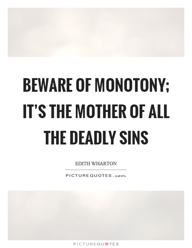 Beware of monotony; it's the mother of all the deadly sins Picture Quote #1