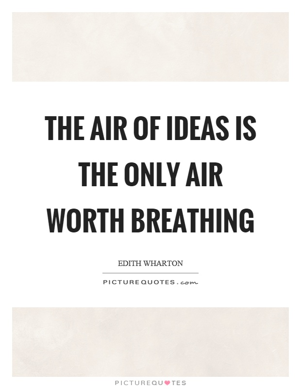 The air of ideas is the only air worth breathing Picture Quote #1