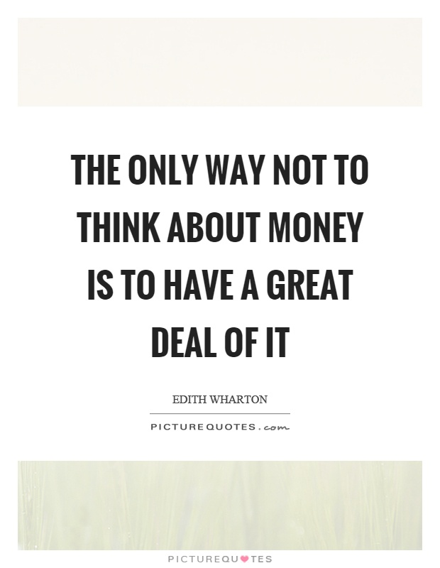 The only way not to think about money is to have a great deal of it Picture Quote #1