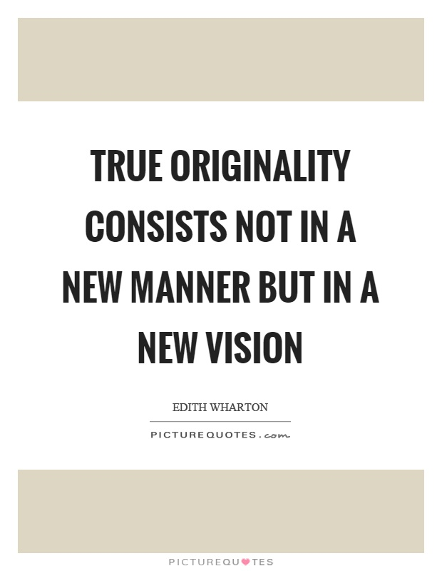 True originality consists not in a new manner but in a new vision Picture Quote #1