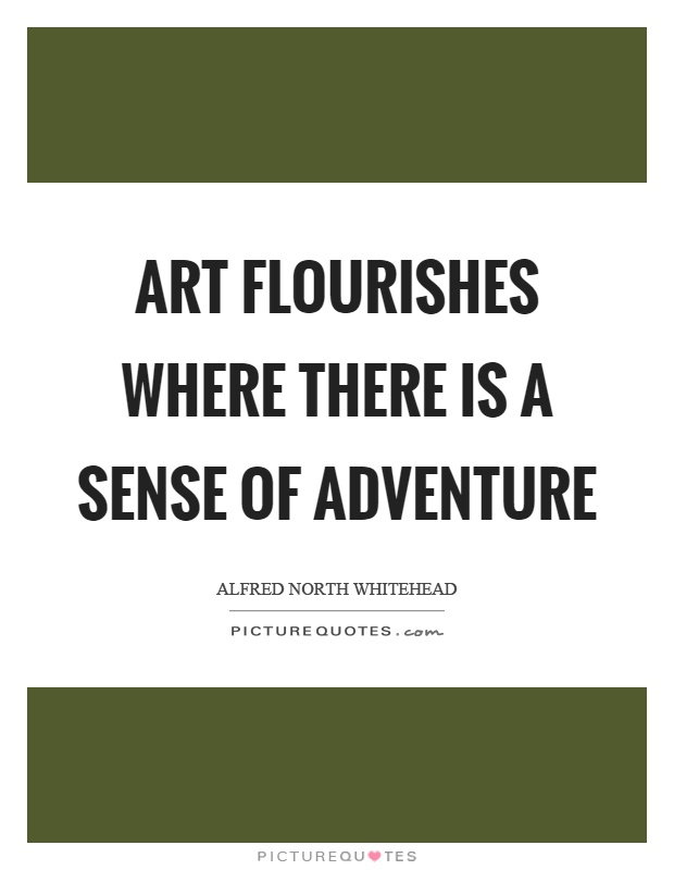 Art flourishes where there is a sense of adventure Picture Quote #1