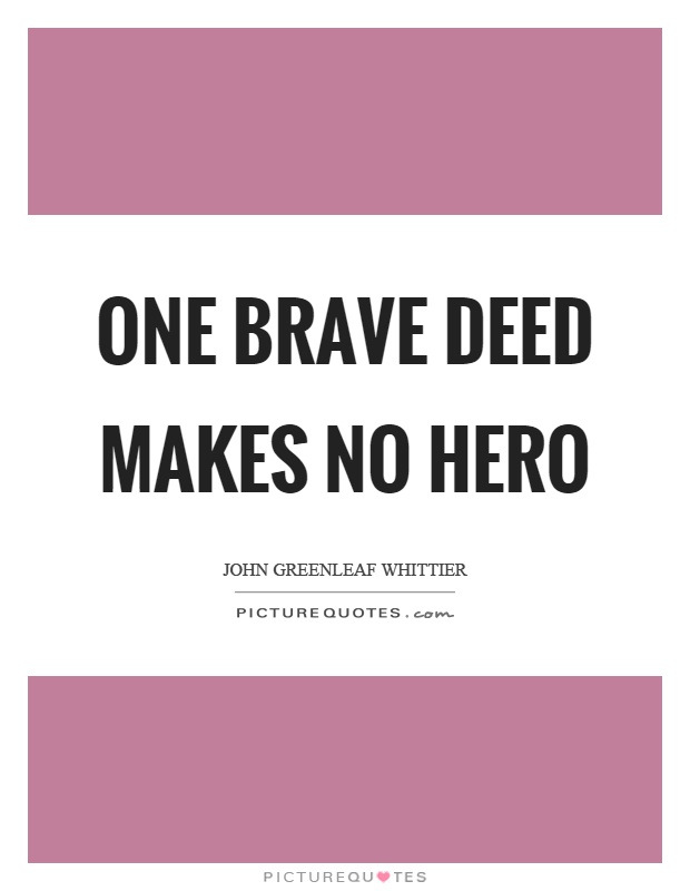 One brave deed makes no hero Picture Quote #1
