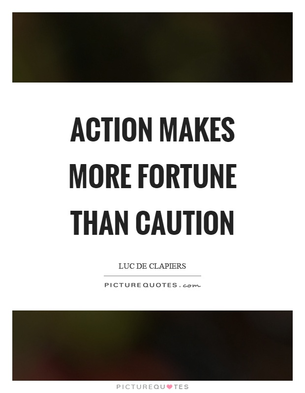 Action makes more fortune than caution Picture Quote #1