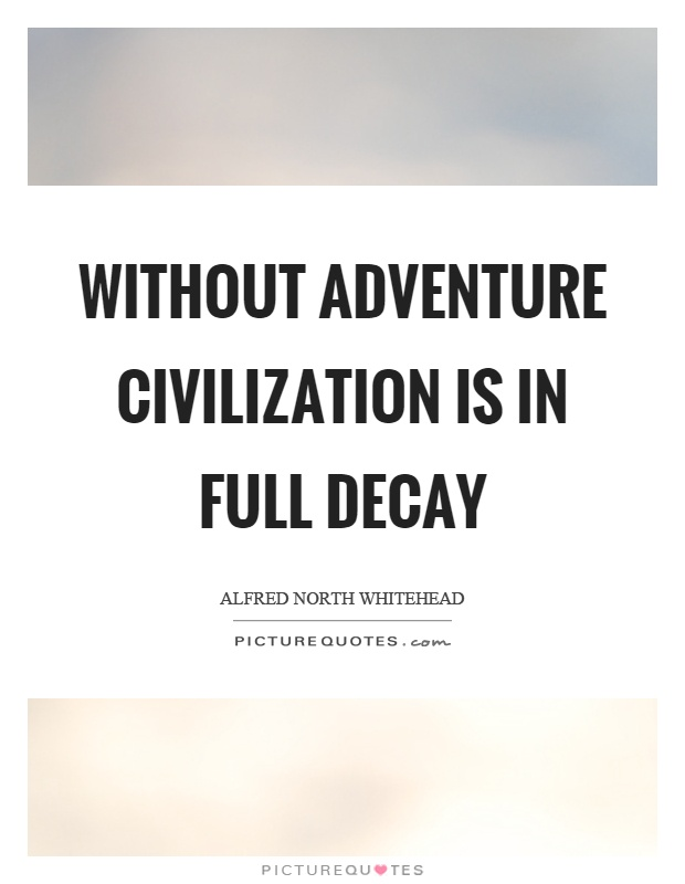 Without adventure civilization is in full decay Picture Quote #1