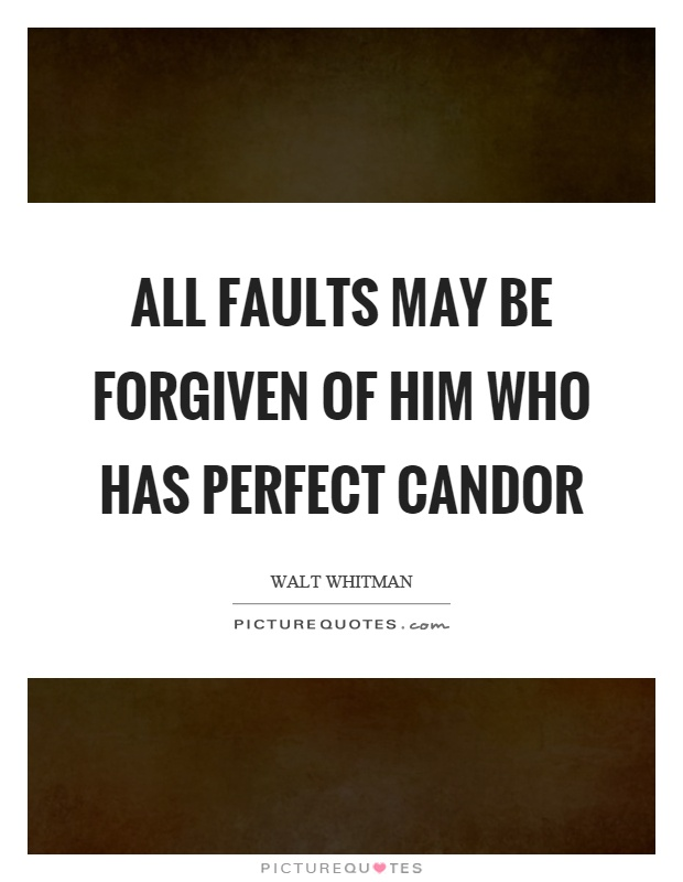 All faults may be forgiven of him who has perfect candor Picture Quote #1