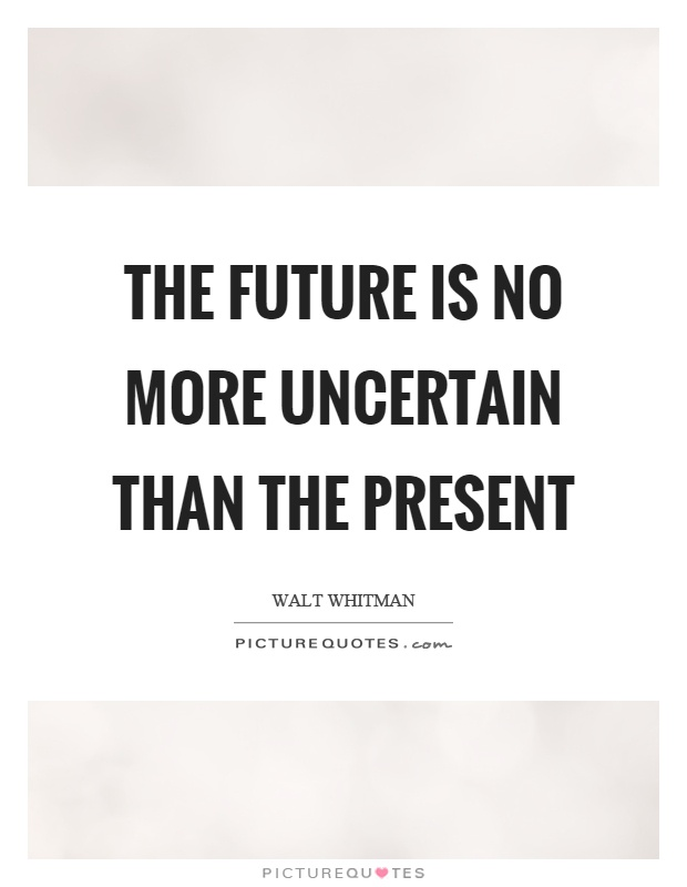 The future is no more uncertain than the present Picture Quote #1