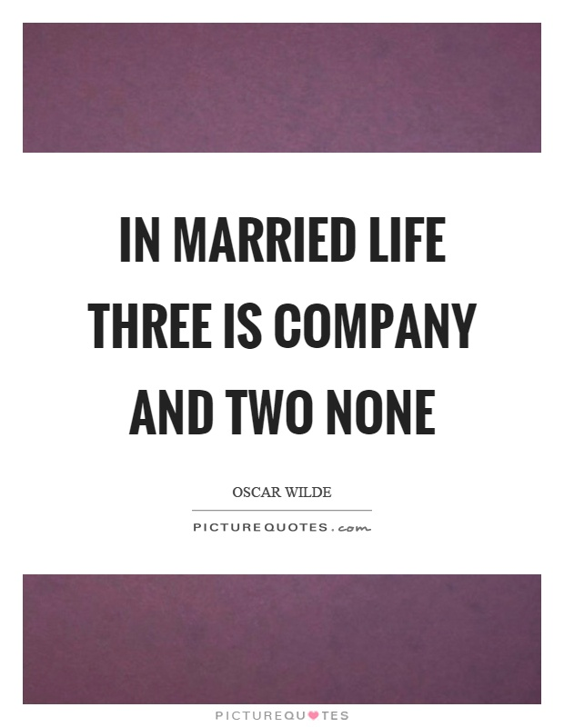In married life three is company and two none Picture Quote #1