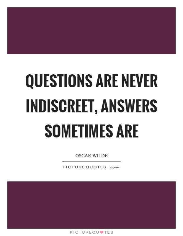 Questions are never indiscreet, answers sometimes are Picture Quote #1