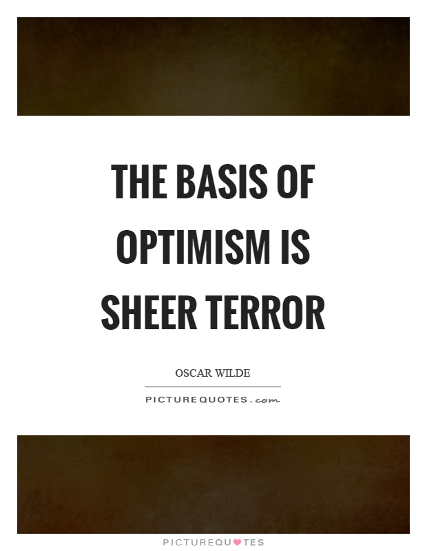 The basis of optimism is sheer terror Picture Quote #1