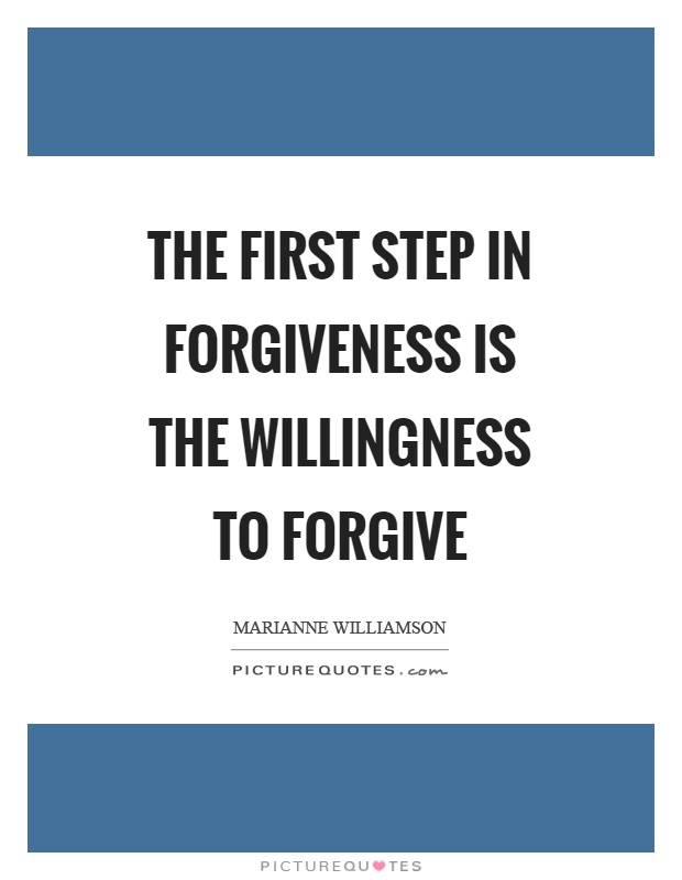 The first step in forgiveness is the willingness to forgive Picture Quote #1