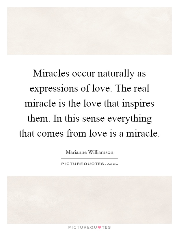 Expressions Of Love Quotes Fascinating Miracles Occur Naturally As Expressions Of Lovethe Real
