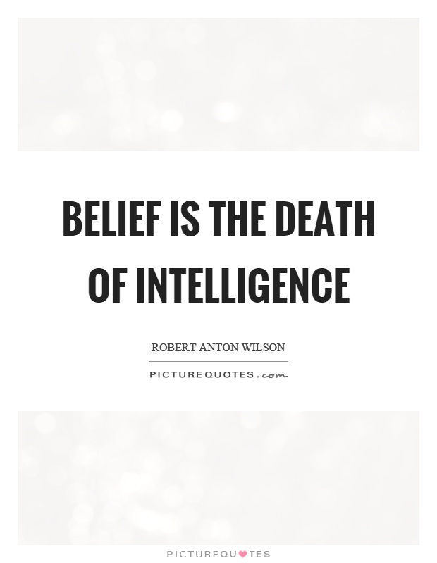 Belief is the death of intelligence Picture Quote #1