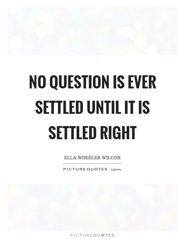 No question is ever settled until it is settled right Picture Quote #1
