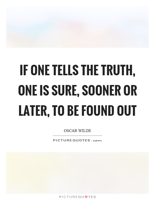 If one tells the truth, one is sure, sooner or later, to be found out Picture Quote #1