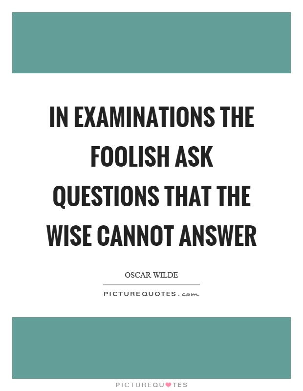 In examinations the foolish ask questions that the wise cannot answer Picture Quote #1