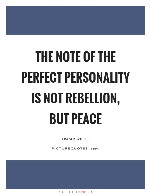 The note of the perfect personality is not rebellion, but peace Picture Quote #1