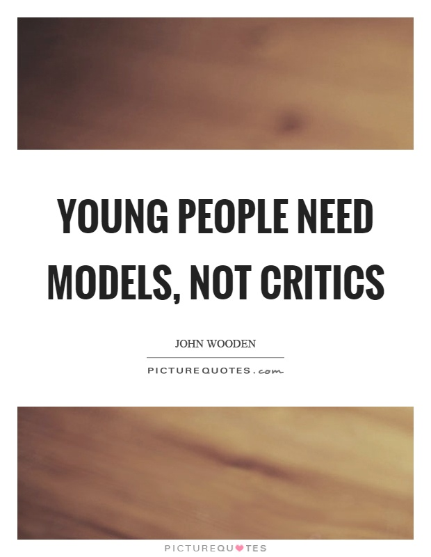 Young people need models, not critics Picture Quote #1