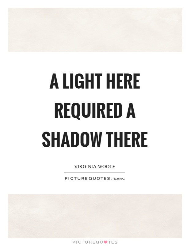A light here required a shadow there Picture Quote #1