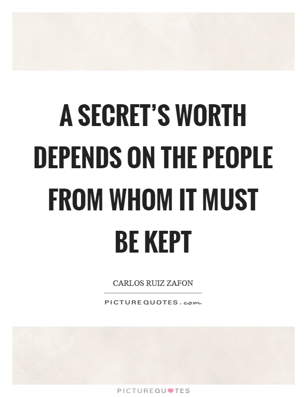 A secret's worth depends on the people from whom it must be kept Picture Quote #1