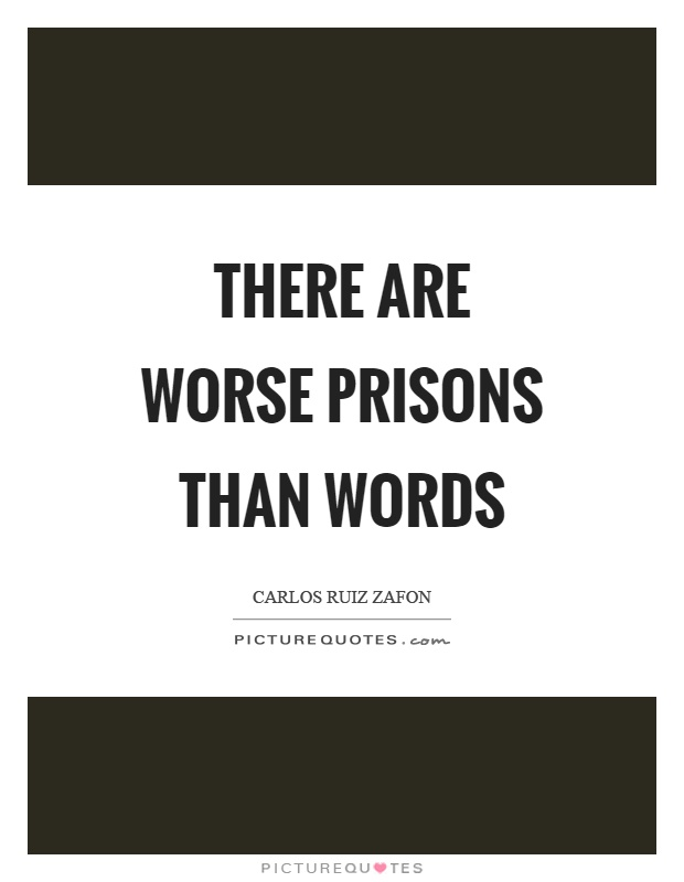 There are worse prisons than words Picture Quote #1