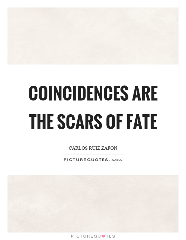 Coincidences are the scars of fate Picture Quote #1