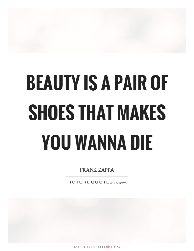 Beauty is a pair of shoes that makes you wanna die Picture Quote #1