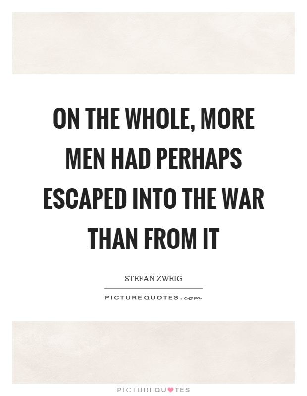 On the whole, more men had perhaps escaped into the war than from it Picture Quote #1