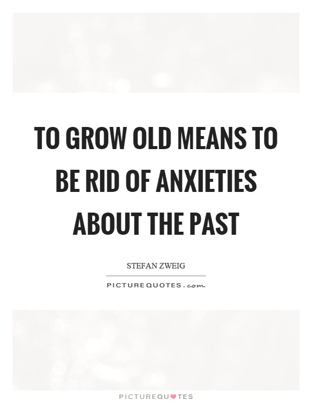 To grow old means to be rid of anxieties about the past Picture Quote #1
