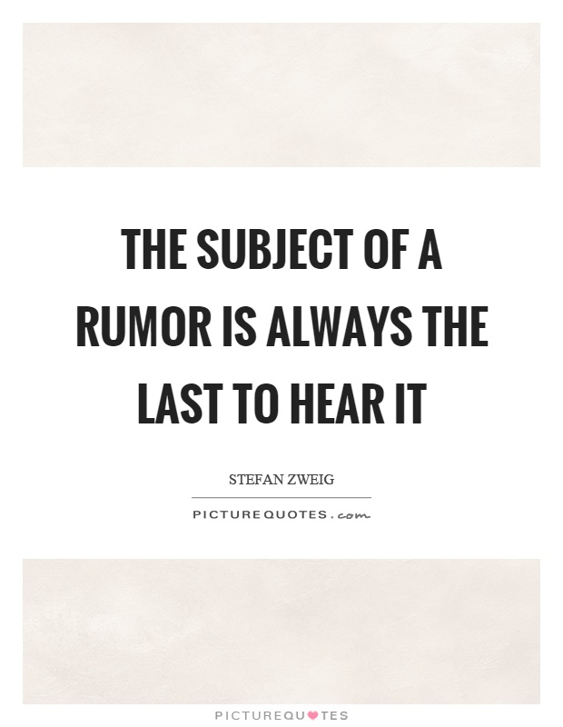The subject of a rumor is always the last to hear it Picture Quote #1