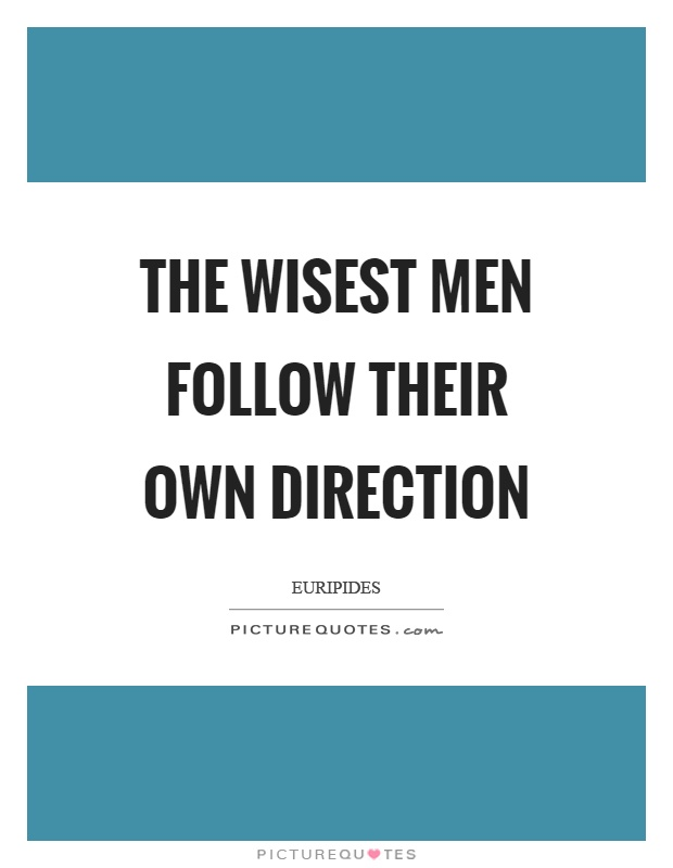 The wisest men follow their own direction Picture Quote #1