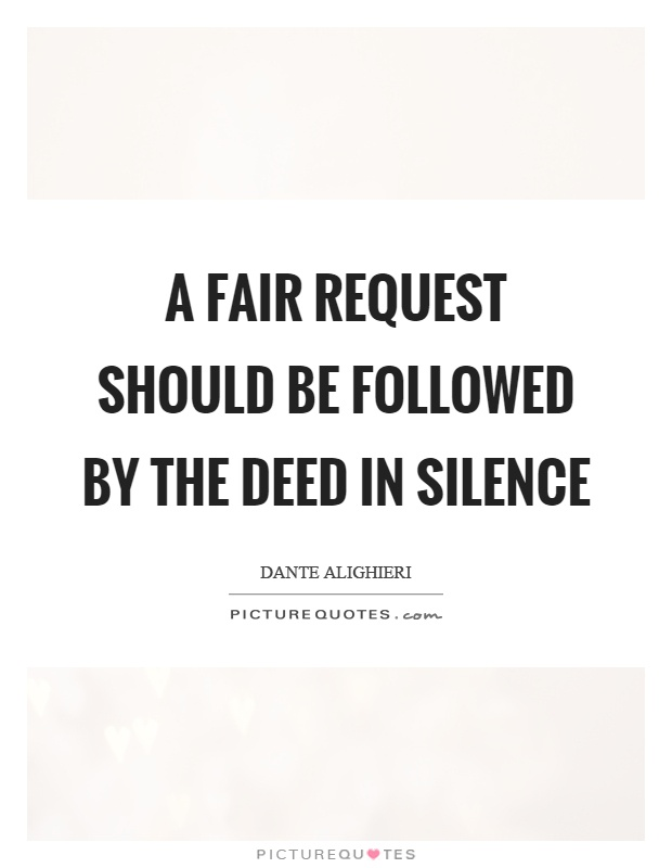 A fair request should be followed by the deed in silence Picture Quote #1