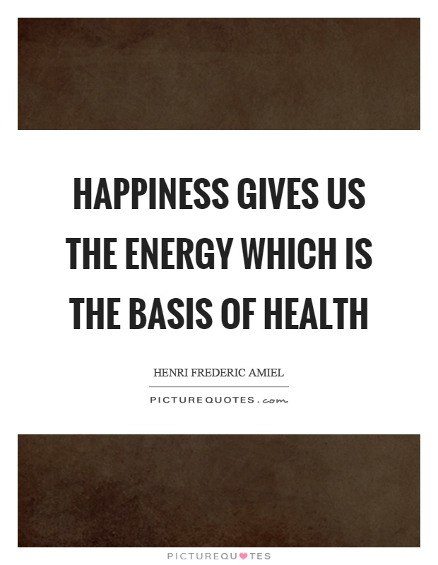 Happiness gives us the energy which is the basis of health Picture Quote #1
