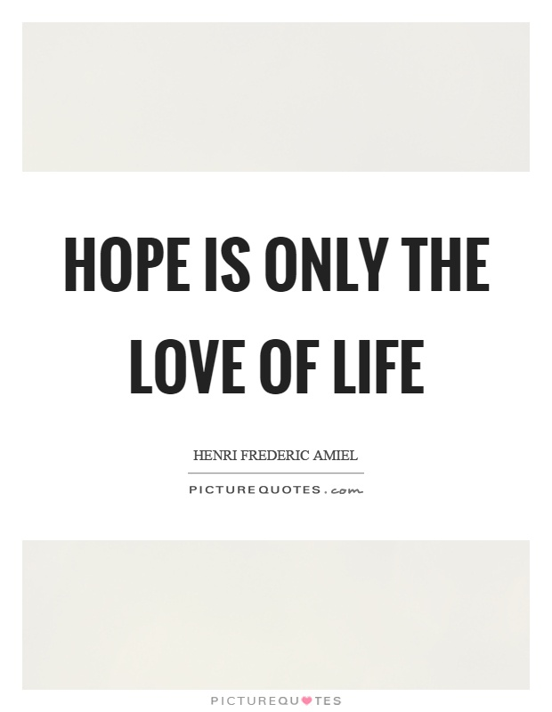 Hope is only the love of life Picture Quote #1